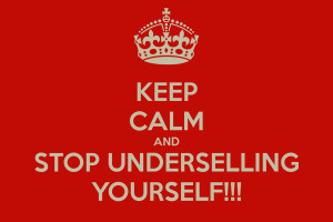 keep-calm-and-stop-underselling-yourself